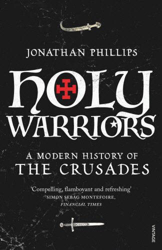Holy Warriors: A Modern History Of The Crusades