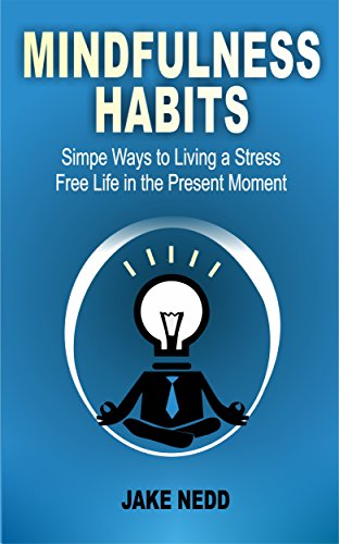 [Best] Mindfulness Habits: Simple Ways To Live A Stress Free Life In The Present Moment<br />D.O.C