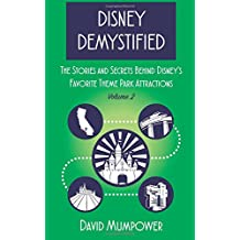 Disney Demystified: The Stories and Secrets Behind Disney's Favorite Theme Park Attractions (Volume 2)