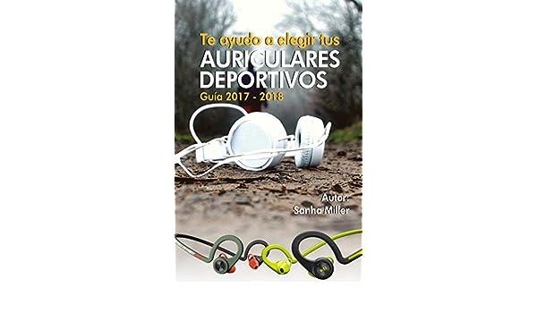 Amazon.com: Te ayudo a elegir tus Auriculares Deportivos: Guia 2017-2018 (Spanish Edition) eBook: Sanha Miller: Kindle Store
