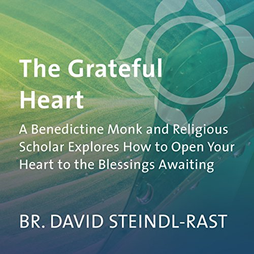 The Grateful Heart: A Benedictine Monk and Religious Scholar Explores How to Open Your Heart to the Blessings Awaiting