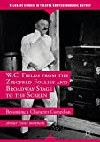 img - for W.C. Fields from the Ziegfeld Follies and Broadway Stage to the Screen: Becoming a Character Comedian (Palgrave Studies in Theatre and Performance History) book / textbook / text book