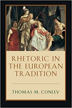 Book Rhetoric in the European Tradition by Thomas Conley (1994-02-06)