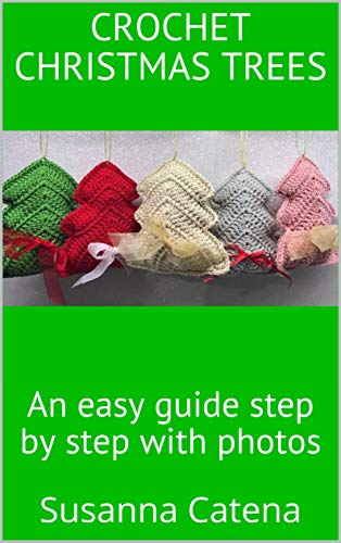 (Crochet Christmas Trees: An easy guide step by step with photos (special christmas Book 2))