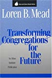 Transforming Congregations for the Future, Mead, Loren B., 1566991269
