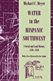 Water in the Hispanic Sw : A Social and Legal History, 1550-1850, Meyer, Michael C. and Meyer, 0816515956
