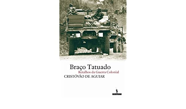 Braço Tatuado - Retalhos da guerra colonial (Portuguese Edition ...
