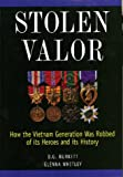 Stolen Valor : How the Vietnam Generation Was Robbed of Its Heroes and Its History
