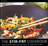 The Stir Fry Cookbook: 100 Fun and Fresh Recipes for the One-Stop Cook