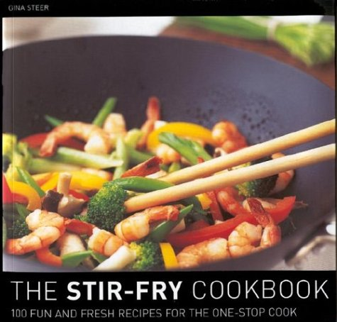 The Stir Fry Cookbook: 100 Fun and Fresh Recipes for the One-Stop Cook by Gina Steer
