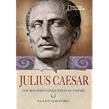 World History Biographies: Julius Caesar: The Boy Who Conquered an Empire