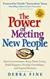 The Power of Meeting New People: Start Conversations, Keep Them Going, Build Rapport, Develop Friendships, and Expand Business
