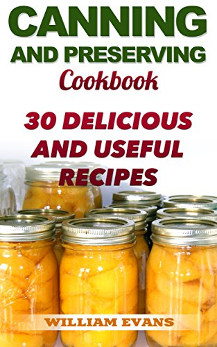 Canning and Preserving Cookbook: 30 Delicious and Useful Recipes by William  Evans