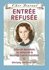 Entree Refusee: Deborah Bernstein Au Temps de La Seconde Guerre Mondiale - Winnipeg, Manitoba, 1941 par Carol Matas