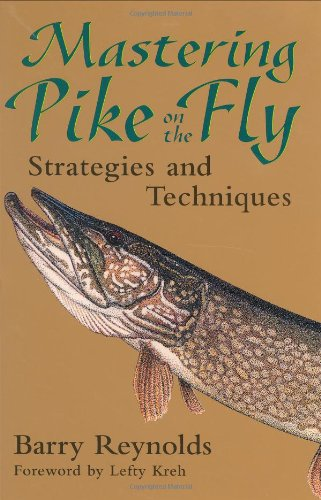 Mastering Pike on the Fly: Strategies and Techniques (Fishing Barry Reynolds)
