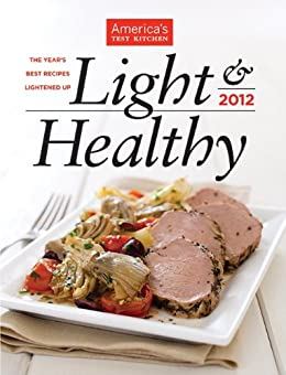 America's Test Kitchen Light & Healthy 2012: The Year's Best Recipes Lightened Up by [The Editors at America's Test Kitchen]