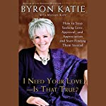I Need Your Love, Is That True? | Byron Katie