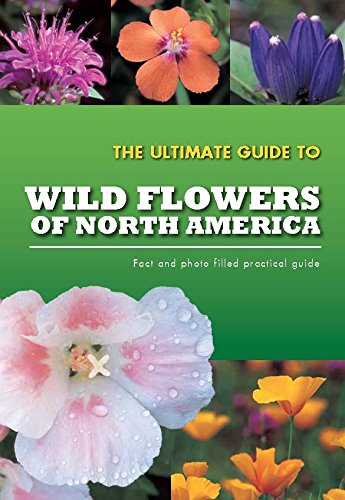 The Ultimate Guide To Wild Flowers of North America (Practical Guides) by Parragon Books
