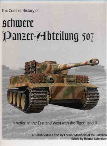 Tigers Wests (The Combat History of schwere Panzer-Abteilung 507, In Action in the East and West with the Tiger I and Tiger II)
