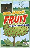 img - for Seed, Sprout, Fruit: An Apple Tree Life Cycle (First Graphics: Nature Cycles) book / textbook / text book