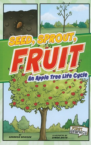 Seed, Sprout, Fruit: An Apple Tree Life Cycle (First Graphics: Nature Cycles)