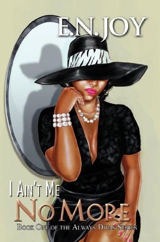 I Ain't Me No More:: Book One of the Always Diva Series