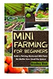 img - for Mini Farming For Beginners: Build A Thriving Backyard Mini Farm, No Matter How Small The Space book / textbook / text book