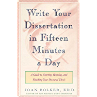 Writing Your Dissertation in Fifteen Minutes a Day: A Guide to Starting, Revising, and Finishing Your Doctoral Thesis (English Edition)