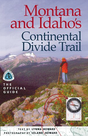 Montana & Idaho's Continental Divide Trail: The Official Guide (The Continental Divide Trail Series) Continental Divide National Scenic Trail