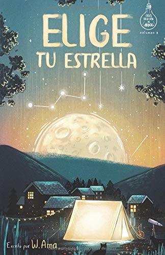 Elige tu estrella (Serie Ideas en la casa del árbol. Volumen 3): Novela infantil-juvenil. Lectura de 8-9 a 11-12 años. Literatura Ficción. Libros para niñas y niños. por W. Ama