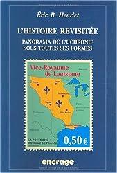 L'Histoire Revisitee: Panorama de L'Uchronie Sous Toutes Ses Formes (Encrage / Belles Lettres)
