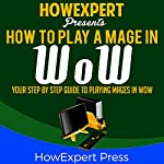 How to Play a Mage in WoW: Your Step-By-Step Guide to Playing Mages in WoW |  HowExpert Press