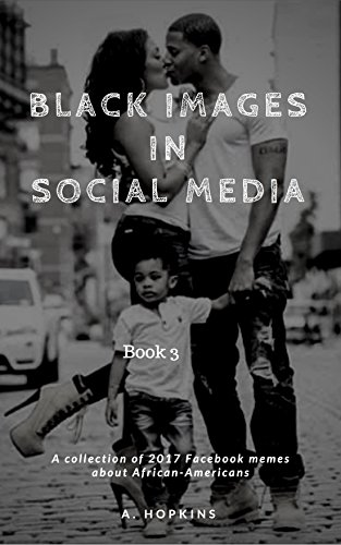 Black Images in Social Media: A collection of 2017 Facebook memes about African-Americans: Book 3