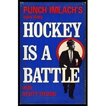 HOCKEY IS A BATTLE - Punch Imlach's Own Story