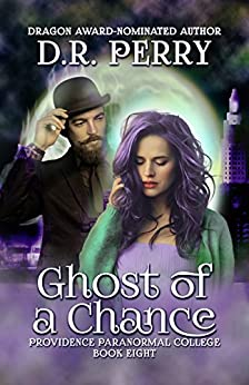 Ghost of a Chance: Providence Paranormal College Book Eight by [Perry, D.R.]