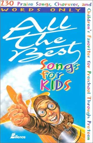All the Best Songs for Kids, Words Only: 230 Praise Songs, Choruses, and Children