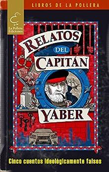 Relatos del Capitán Yáber (Spanish Edition) by [Simón Ergas, Federico Zurita Hecht, Daniel Campusano, Simón Pablo Espinosa, Lord Byron Watsabro]