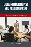 Congratulations! You Are a Manager, Lee E. Jacokes, 149180582X
