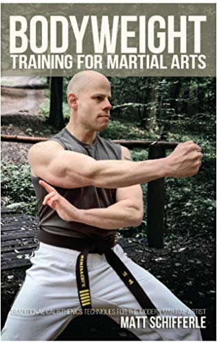 Bodyweight Training for Martial Arts: Traditional Calisthenics Techniques for the Modern Martial Artist por Matt Schifferle