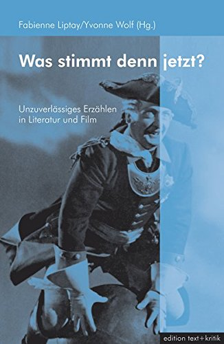 Was stimmt denn jetzt?: Unzuverlässiges Erzählen in Literatur und Film Taschenbuch – 2005 Fabienne Liptay Yvonne Wolf edition text + kritik 3883777951