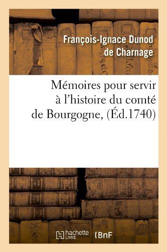 Memoires Pour Servir A L'Histoire Du Comte de Bourgogne, (Ed.1740) (French Edition)