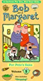 Bob and Margaret, Vol. 5: For Pete's Sake [VHS]