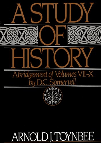 A Study of History: Abridgement of Volumes VII-X (Arnold J Toynbee A Study Of History)
