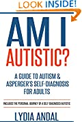 Am I Autistic? A Guide to Autism & Asperger's Self-Diagnosis for Adults