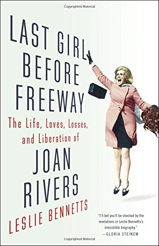 Last Girl Before Freeway: The Life, Loves, Losses, and Liberation of Joan Rivers from Little Brown and Company