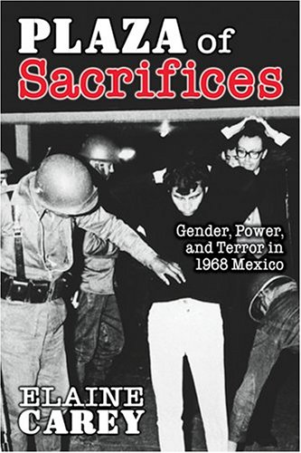 Plaza of Sacrifices: Gender, Power, and Terror in 1968 Mexico (Diálogos - Garden Plaza State