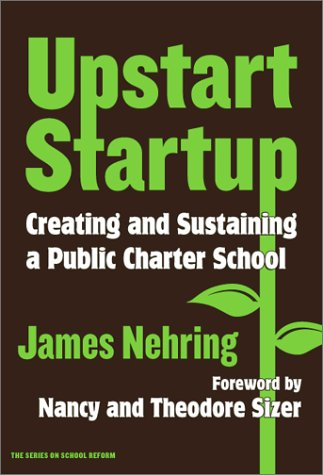 Upstart Startup: Creating and Sustaining a Public Charter School (Series on School Reform, 34)