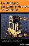 La Bretagne des saints et des rois, Ve-Xe siècle par Chédeville