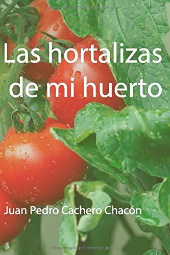 Las hortalizas de mi huerto: Amazon.es: Cachero Chacón, Juan Pedro ...