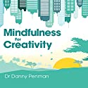 Mindfulness for Creativity: Adapt, create and thrive in a frantic world Audiobook by Danny Penman Narrated by Danny Penman